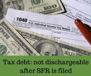 Tax debt not dischargeable after SFR